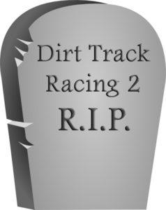 Dirt Track Racing 2 is Dead